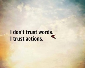 Trust actions not words